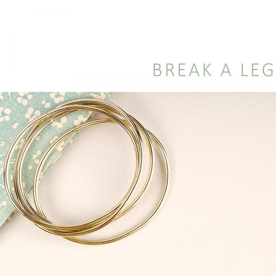 Break a leg. Bangle